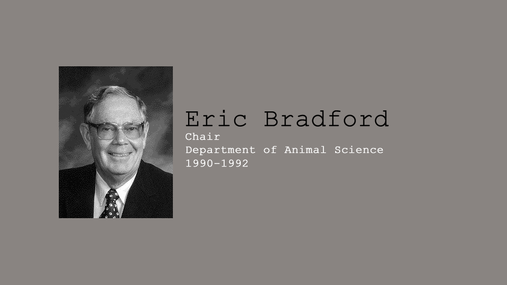 14. Eric Bradford, Chair of Department of Animal Science, 1990 to December 1992.